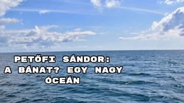 Petőfi Sándor: A bánat? Egy nagy óceán