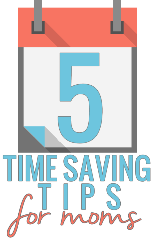 5 Time Saving Tips for Moms