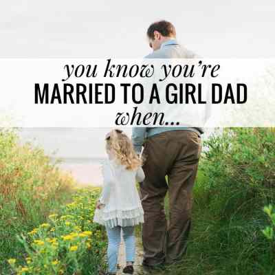 You Know You're Married to a Girl Dad When...