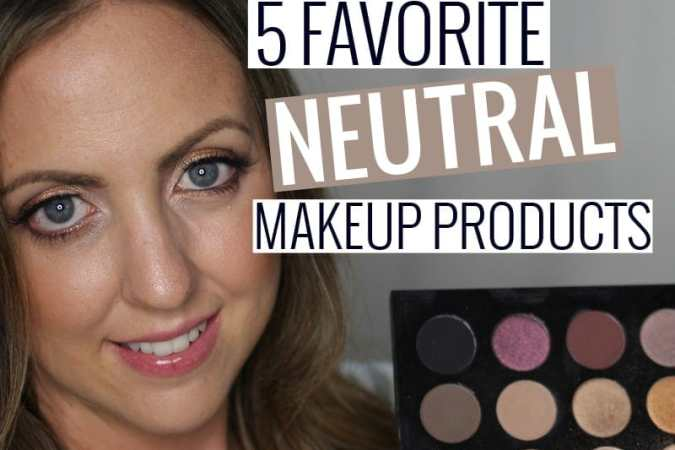 Favorite Neutral Makeup Products