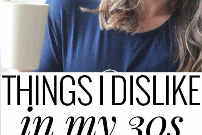 Things I Dislike in My 30s (That I Never Thought I Would)