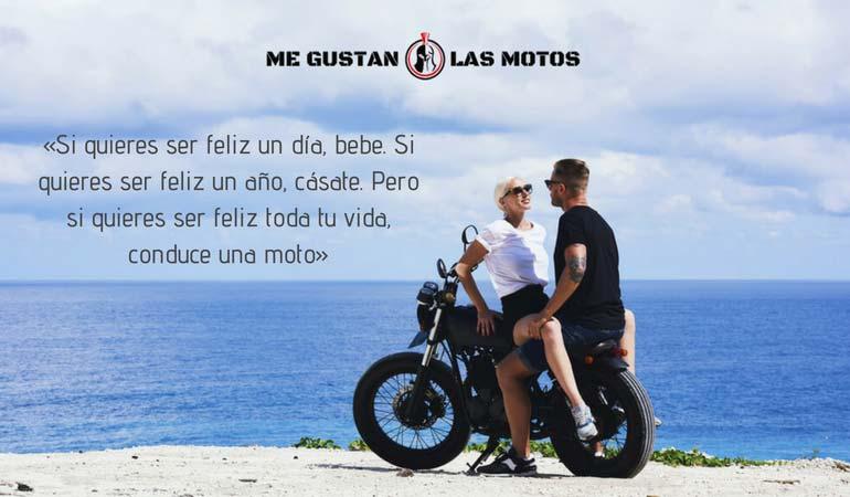 «Si quieres ser feliz un día, bebe. Si quieres ser feliz un año, cásate. Pero si quieres ser feliz toda tu vida, conduce una moto»