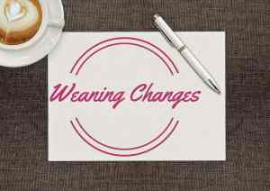 Weaning changes