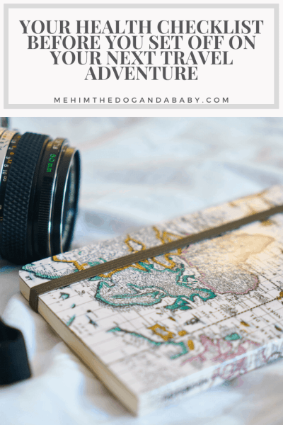 Your Health Checklist Before You Set Off On Your Next Travel Adventure