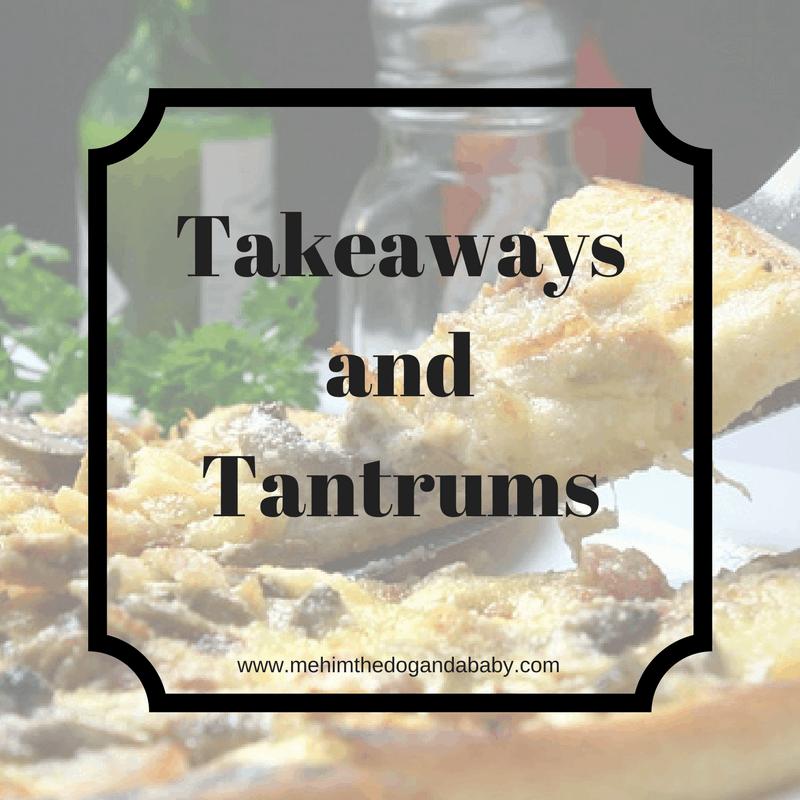 Takeaways and Tantrums