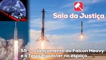 Sala da Justiça #55 — o lançamento do Falcon Heavy e o Tesla Roadster no espaço