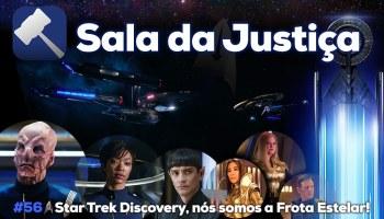 Sala da Justiça #56 — Star Trek Discovery, nós somos a Frota Estelar!