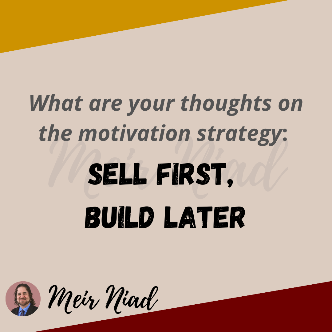 Sell First, Build Later: A Motivation Strategy