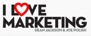 i love marketing dean jackson and joe polish