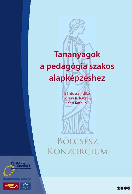 Bárdossy Ildikó - Forray R. Katalin - Kéri Katalin (szerk.) Tananyagok a pedagógia szakos alapképzéshez. PTE BTK Neveléstudományi Intézet, Pécs, 2006