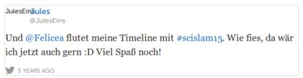 Jules @JulesEins Und @Felicea flutet meine Timeline mit #scislam15. Wie fies, da wär ich jetzt auch gern :D Viel Spaß noch!