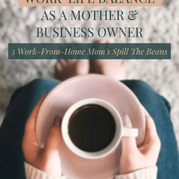 5 Moms Spill The Beans: How To Balance Your Business And Family