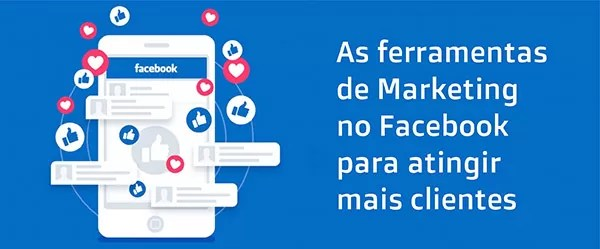 Ferramentas de Marketing do Facebook para ter mais clientes
