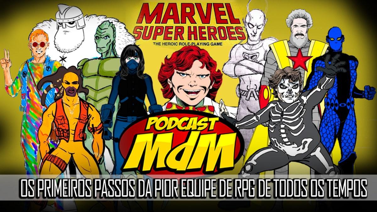 Podcast MdM #345: Os Primeiros passos da pior equipe de heróis do mundo!