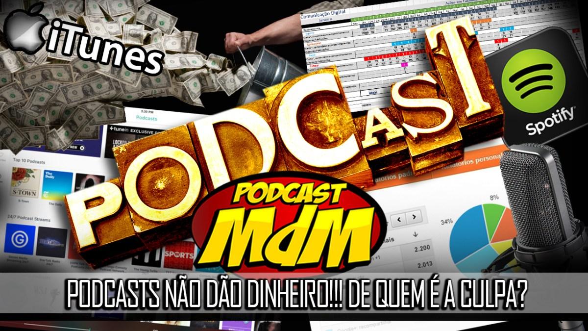 Podcast MdM #443 - O podcast sobre podcasts! Patrocínio, conteúdo, originalidade, qual o problema dos podcasts brasileiros?