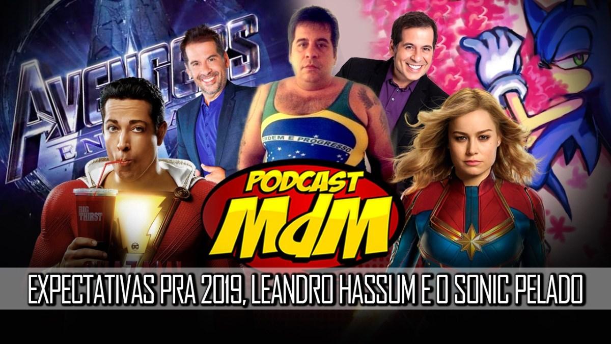 Podcast MdM #501 Expectativas nerds pra 2019, Leandro Hassum e o Sonic pelado