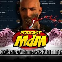 Podcast MdM #537: Leitura de Comentários, Escova de Dentes Assassina e Outfit de tênis