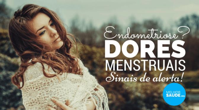 Endometriose dores menstruais melhorsaude.org melhor blog de saude