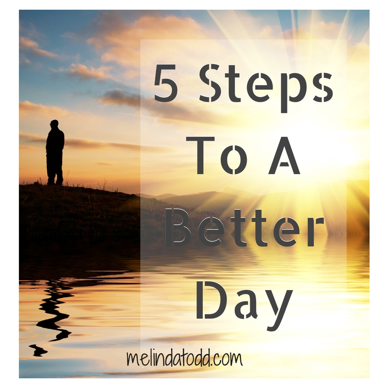5 steps to a better day by melindatodd