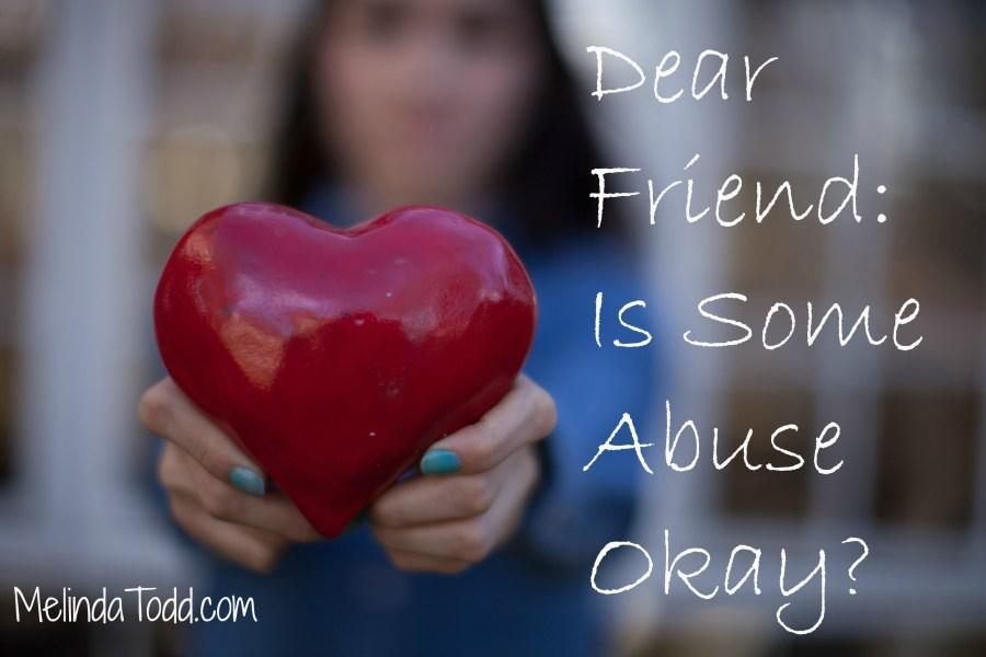 Dear Friend: Is Some Abuse Okay?
