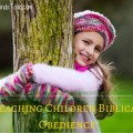 Teaching Children Biblical Obedience