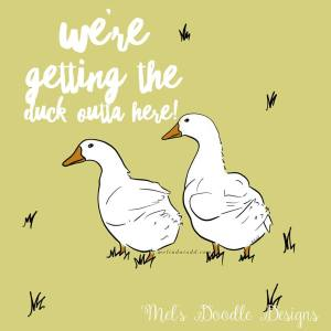 Getting The Duck Out Of Here by Mel's Doodle Designs