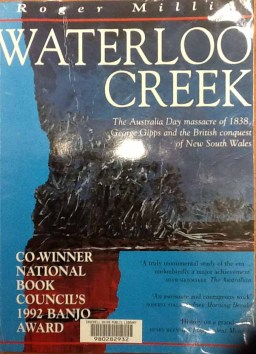 Waterloo Creek; The Australia Day Massacre of 1838, George Gipps and the British Conquest of New South Wales