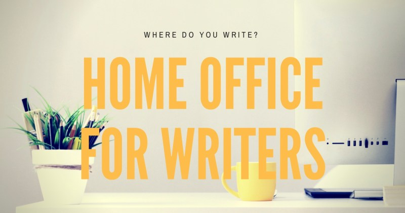 where do you write? writers need an efficient home office