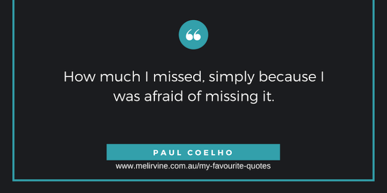how much i missed, because i was afraid of missing it - paul coelho