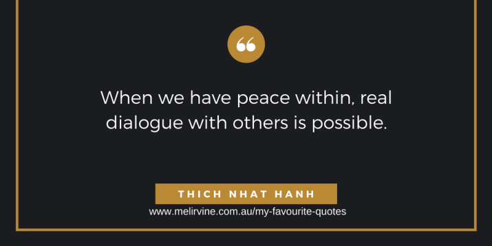 When we have real peace within, real dialogue with others is possible. THICH NHAT HANH