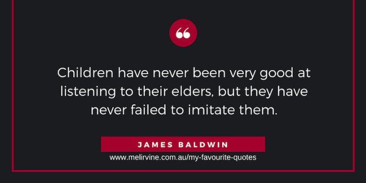 Children have never been very good at listening to their elders, but they have never failed to imitate them. - James Baldwin