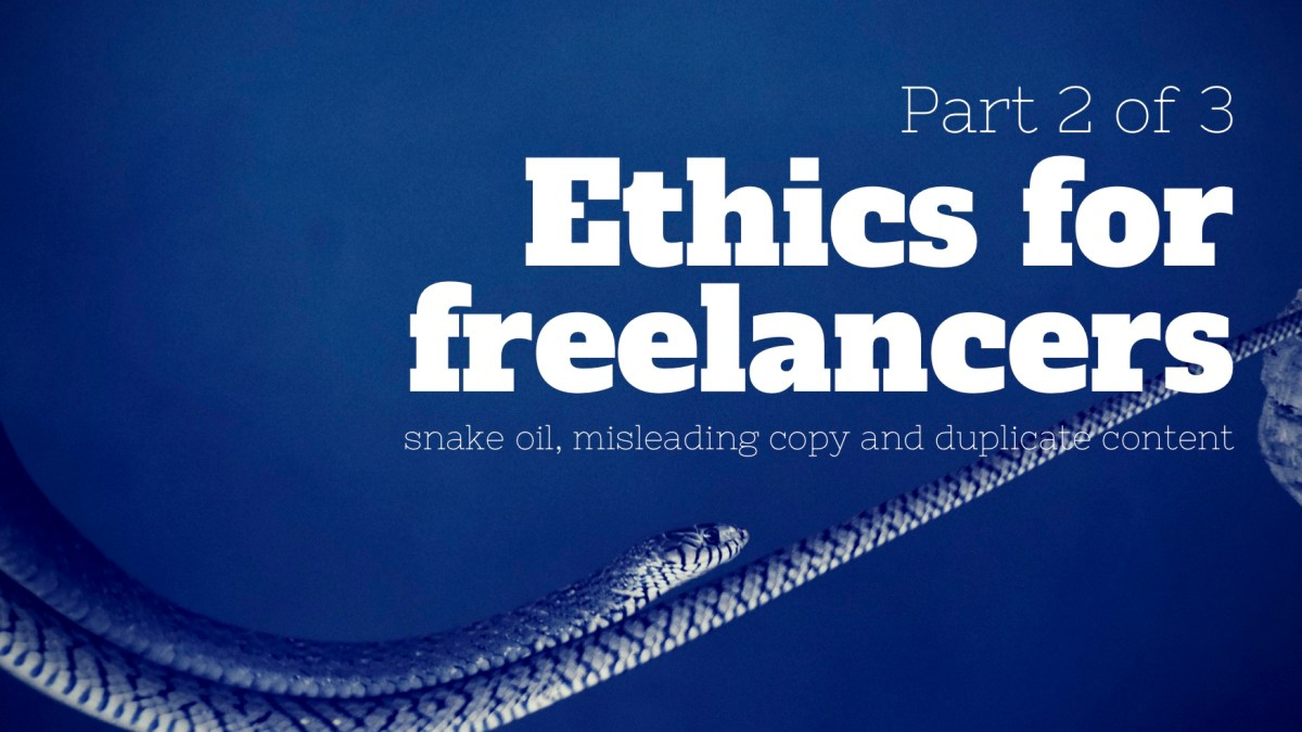 Ethics for Copywriters (Part 2 of 3) snake oil, misleading copy, and duplicate text
