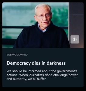 democracy dies in darkness - bob woodward