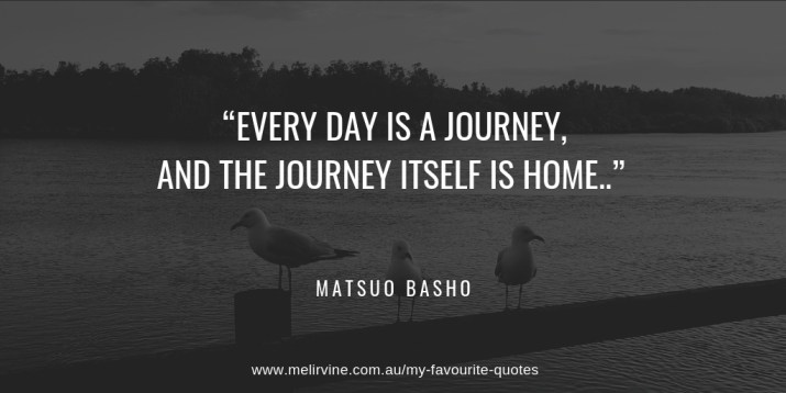 every day is a journey and the journey itself is home MATSUO BASHO