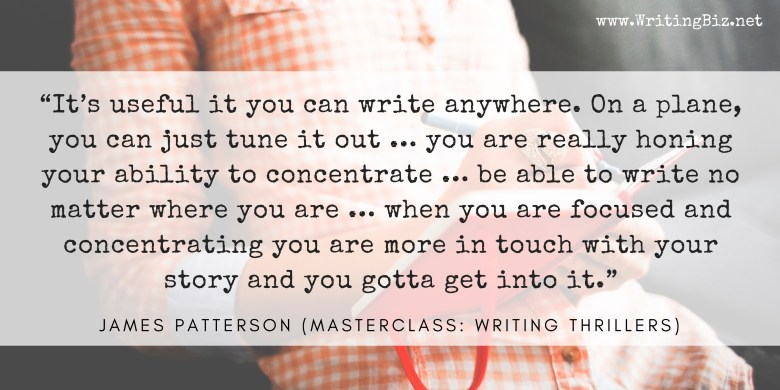 It's useful it you can write anywhere. JAMES PATTERSON