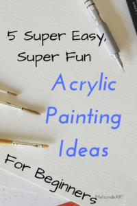 5 Super Easy Super Fun Acrylic Painting Ideas For Beginners Melisandeart