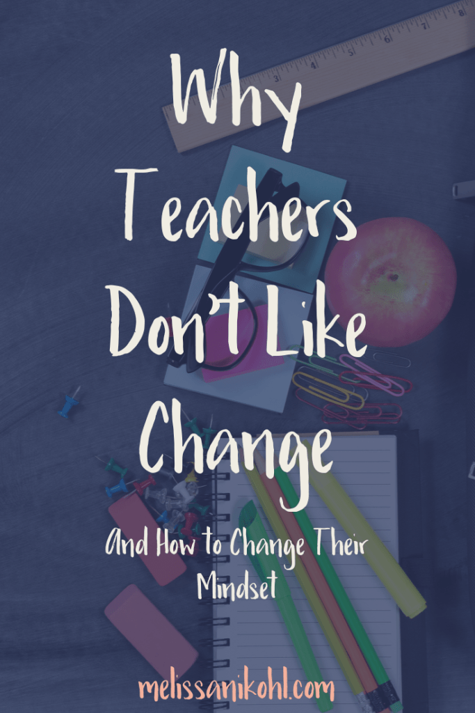 A lot of teachers don't like to change their ways. Find out why and how to help them change their mindset!
