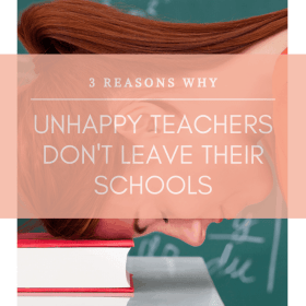 3 Reasons Why Unhappy Teachers Don't Leave Their Schools