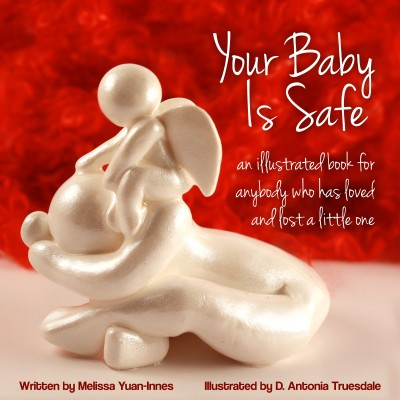 Your Baby Is Safe: an Illustrated Book For Anybody Who Has Loved and Lost a Little One