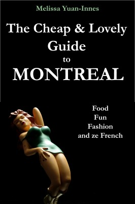 The Cheap and Lovely Guide to Montreal: Food, Fun, Fashion, and Ze French