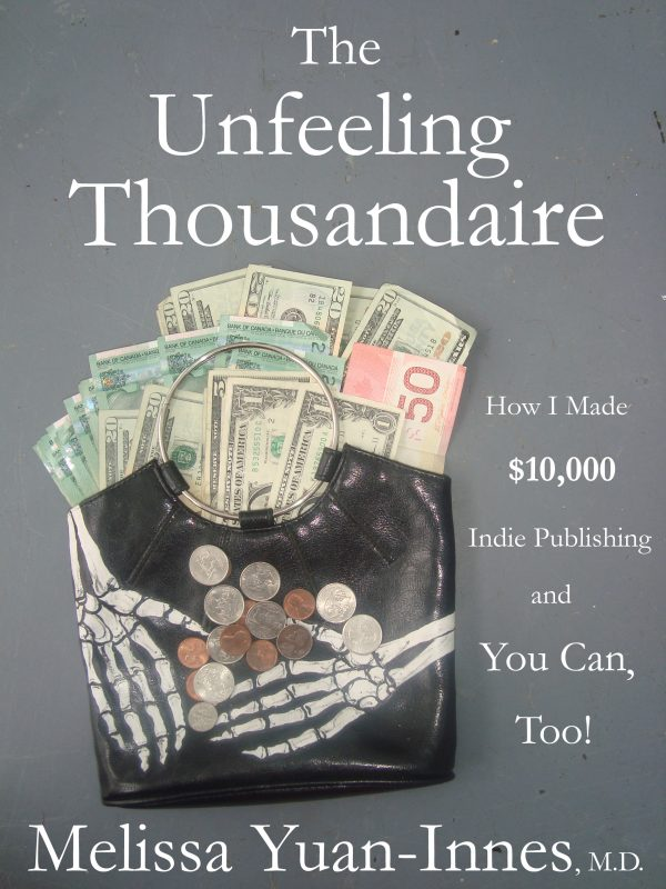 The Unfeeling Thousandaire: How I Made $10,000 Indie Publishing and You Can, Too!