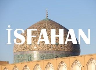 İsfahan Gezi Rehberi | İsfahan'da Görülecek Yerler
