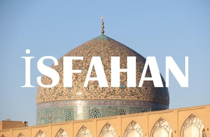 İsfahan Gezi Rehberi   İsfahan'da Görülecek Yerler