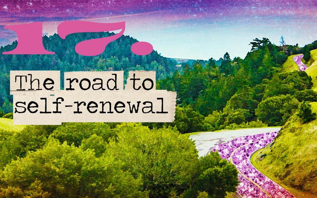 Soul Road #17 – The Road to Self-Renewal