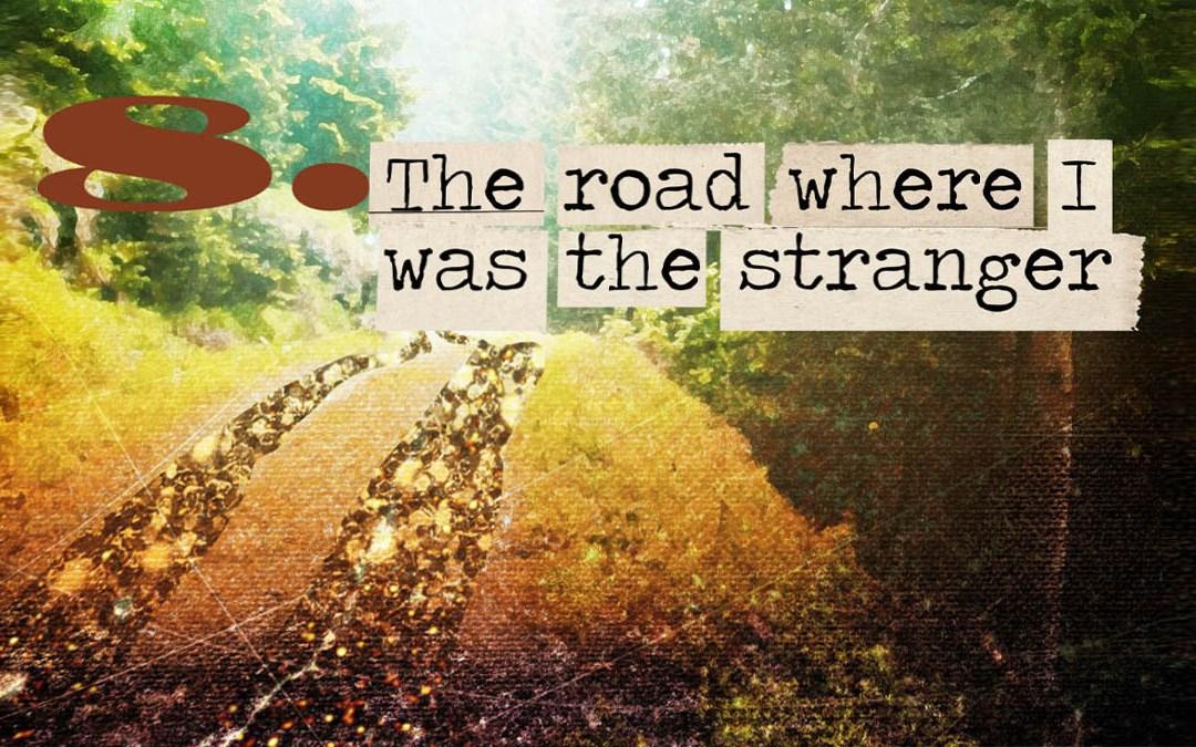 Soul Road #8 – The RoadWhereIWasTheStranger