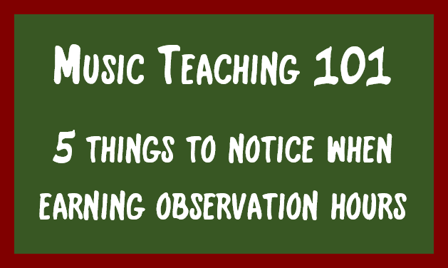 Teaching Music – 101 – 5 things to notice when earning observation hours