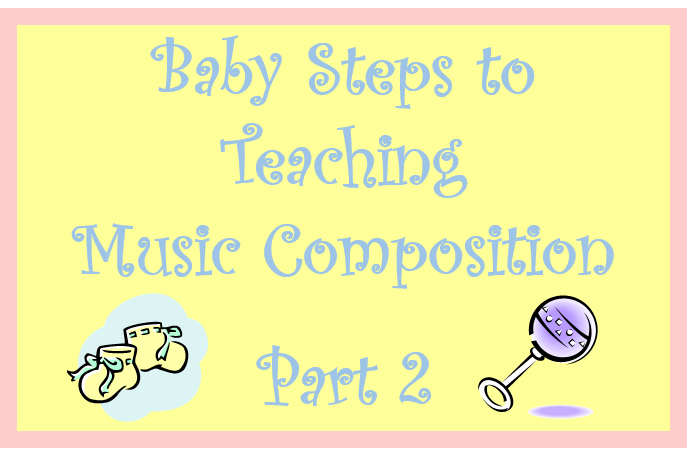 Baby Steps to Teaching Music Composition – Part 2 FREE DOWNLOAD!