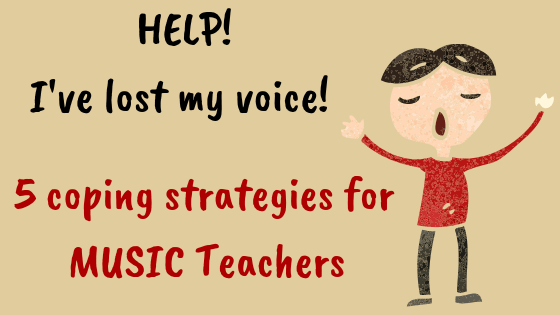Help!  I've lost my voice!  -     5 coping strategies for MUSIC TEACHERS!