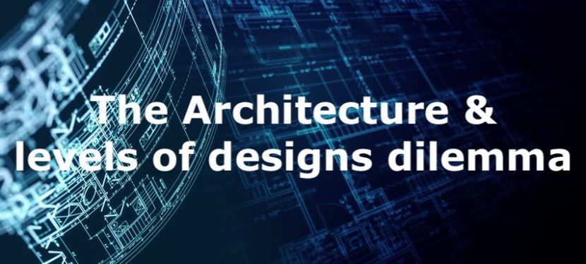 The Architecture and levels of designs dilemma