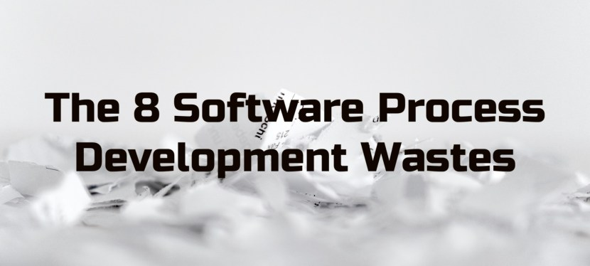 The 8 Software Process Development Wastes
